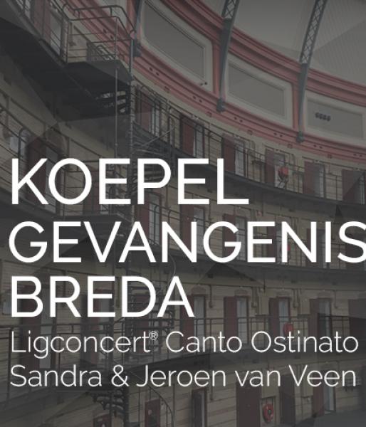 """Ligconcert® """"Canto Ostinato""""  Koepelgevangenis Breda  zat. 16 juni '18  aanvang 20.30 uur"""