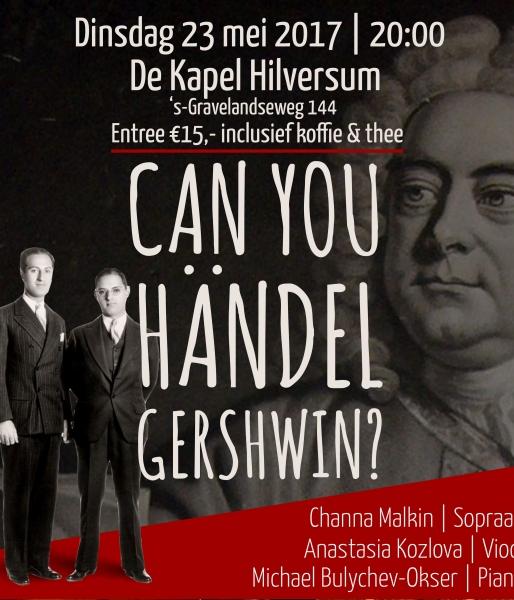 Can you Händel Gershwindinsdag 23 meiDe Kapel Hilversumaanvang 20.00 uur